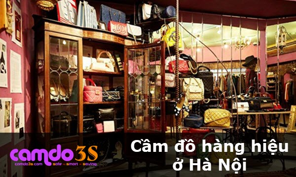 Cầm đồ hàng hiệu ở Hà Nội, GIÁ CAO, lãi suất cạnh tranh