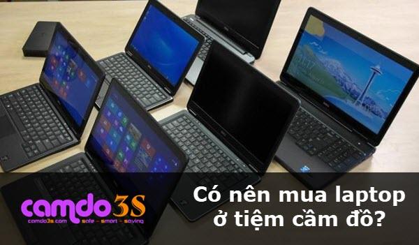 Có nên mua laptop ở tiệm cầm đồ? Những lưu ý khi mua